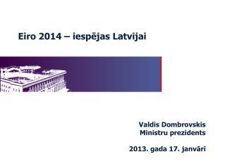 Valdis Dombrovskis Ministru prezidents 2013. gada 17. janv?r?