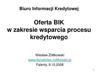 Biuro Informacji Kredytowej Oferta BIK  w zakresie wsparcia procesu kredytowego
