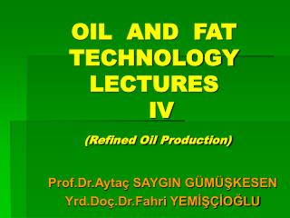 OIL AND FAT TECHNOLOGY LECTURES IV Refined Oil Production