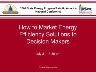 How to Market Energy Efficiency Solutions to Decision Makers July 31 - 3:30 pm