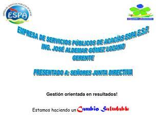 EMPRESA DE SERVICIOS PÚBLICOS DE ACACÍAS ESPA E.S.P. ING. JOSÉ ALDEMAR GÓMEZ LOZANO GERENTE