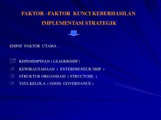 FAKTOR –FAKTOR  KUNCI KEBERHASILAN  IMPLEMENTASI STRATEGIK