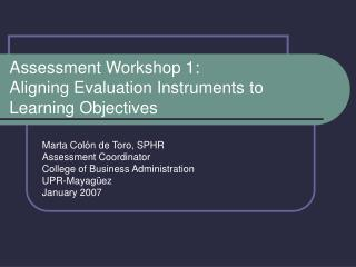 Assessment Workshop 1: Aligning Evaluation Instruments to         Learning Objectives