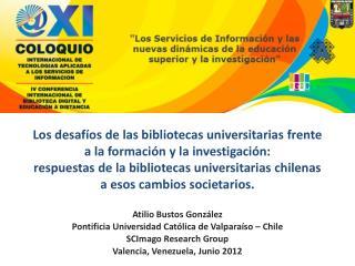 Atilio Bustos González Pontificia Universidad Católica de Valparaíso – Chile