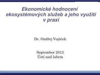 Dr. Ondřej Vojáček September 2013 Ústí nad labem