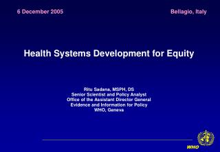 Health Systems Development for Equity Ritu Sadana, MSPH, DS Senior Scientist and Policy Analyst
