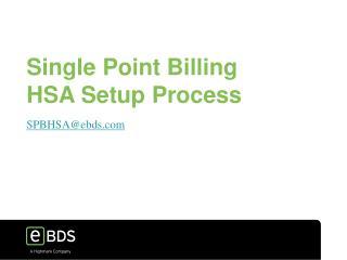 Single Point Billing HSA Setup Process