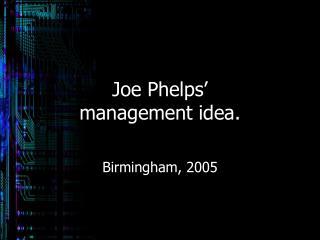 Joe Phelps'   management idea.