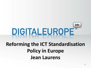 Reforming the ICT Standardisation Policy in Europe Jean Laurens