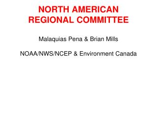 NORTH AMERICAN  REGIONAL COMMITTEE Malaquias Pena & Brian Mills NOAA/NWS/NCEP & Environment Canada