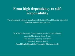 Dr Wilhelm Skogstad, Consultant Psychiatrist in Psychotherapy Amanda MacKenzie, Senior Nurse