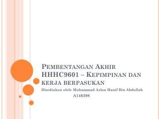 Pembentangan Akhir  HHHC9601 –  Kepimpinan dan kerja berpasukan