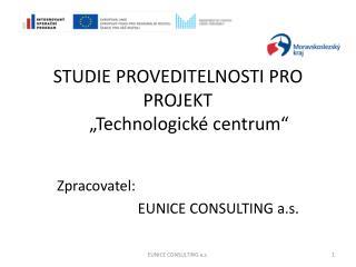 """STUDIE PROVEDITELNOSTI PRO PROJEKT       """"Technologické centrum"""""""