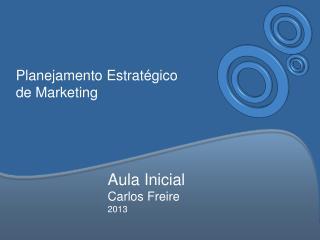Aula Inicial Carlos Freire 2013