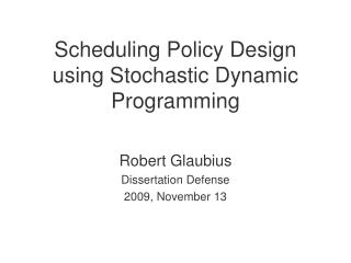 Scheduling Policy Design using Stochastic Dynamic Programming