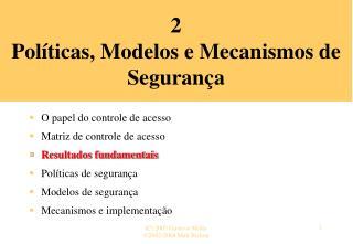 2 Políticas, Modelos e Mecanismos de  Segurança