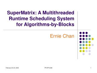 SuperMatrix: A Multithreaded Runtime Scheduling System for Algorithms-by-Blocks