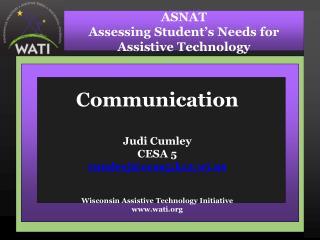 Communication  Judi Cumley CESA 5 cumleyjcesa5.k12.wi  Wisconsin Assistive Technology Initiative wati