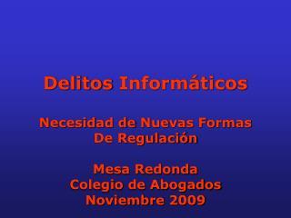 Delitos Informáticos Necesidad  de  Nuevas Formas De  Regulación Mesa Redonda