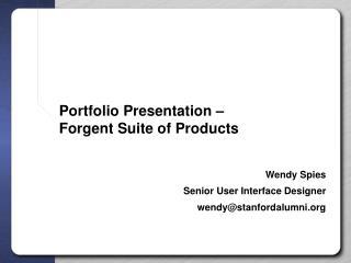 Portfolio Presentation –  Forgent Suite of Products
