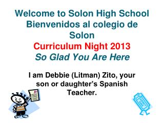 I am Debbie (Litman) Zito, your son or daughter's Spanish Teacher.