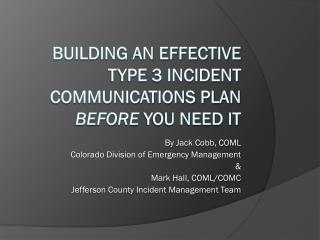 Building an Effective Type 3 INCIDENT Communications Plan BEFORE YOU NEED IT