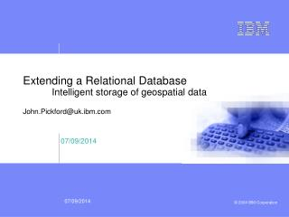 Extending a Relational Database 	Intelligent storage of geospatial data John.Pickford@uk.ibm