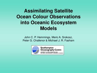 Assimilating Satellite Ocean Colour Observations into Oceanic Ecosystem Models