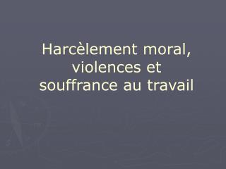 Harc�lement moral, violences et souffrance au travail