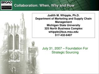 Judith M. Whipple, Ph.D. Department of Marketing and Supply Chain Management Michigan State University 325 North Busines