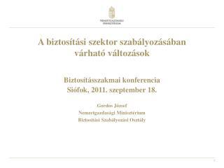 A biztosítási szektor szabályozásában  várható változások Biztosításszakmai konferencia
