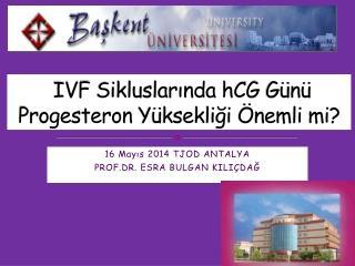 IVF  Sikluslarında hCG  Günü  Progesteron  Yüksekliği Önemli mi?