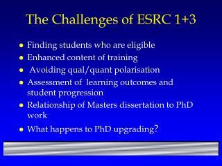 The Challenges of ESRC 1+3