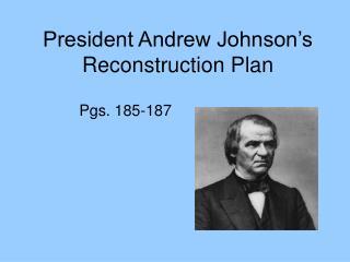President Andrew Johnson s Reconstruction Plan