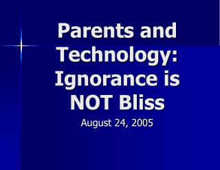 Parents and Technology:  Ignorance is  NOT Bliss