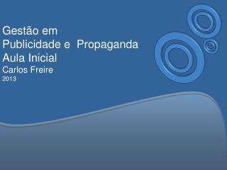 Gest�o em Publicidade  e  Propaganda Aula Inicial Carlos Freire 2013