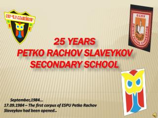 25 YEARS PETKO RACHOV SLAVEYKOV SECONDARY SCHOOL