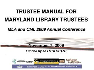 TRUSTEE MANUAL FOR MARYLAND LIBRARY TRUSTEES  MLA and CML 2009 Annual Conference November 7, 2009