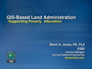 Brent A. Jones, PE, PLS  ESRI Industry Manager Survey/Cadastre/Engineering bjones@esri