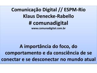 Comunica��o  Digital // ESPM-Rio Klaus  Denecke-Rabello # comunadigital comunadigital.br