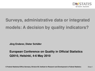 Surveys, administrative data or integrated models: A decision by quality indicators?