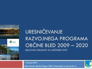 URESNIČEVANJE  RazvojnEGA programA  občine bled 2009 – 2020 DELOVNO GRADIVO ZA OBČINSKI SVET