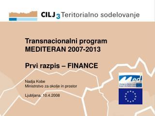 Transnacionalni program  MEDITERAN 2007-2013 Prvi razpis – FINANCE Nadja Kobe