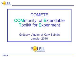 COMETE COM munity  of  E xtendable  T oolkit for  E xperiment Grégory Viguier et Katy Saintin