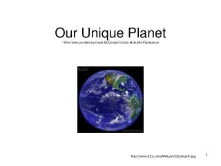 Our Unique Planet * With notes provided by David McDonald-Christa McAuliffe Planetarium
