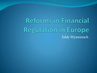 Reforms in Financial Regulation in Europe