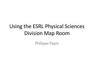 Using the ESRL Physical Sciences Division Map Room
