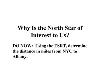 Why Is the North Star of Interest to Us?