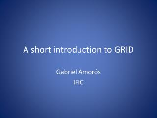 A short  introduction to  GRID