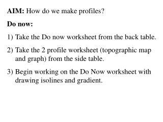 AIM:  How do we make profiles? Do now: Take the Do now worksheet from the back table.